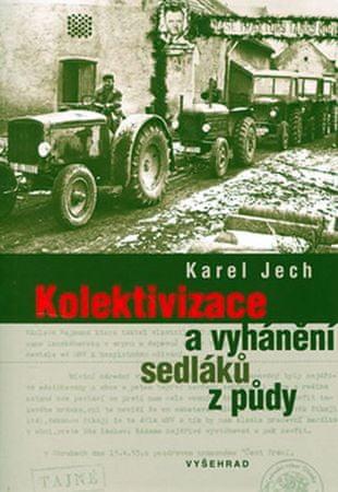 Jech Karel: Kolektivizace a vyhánění sedláků z půdy