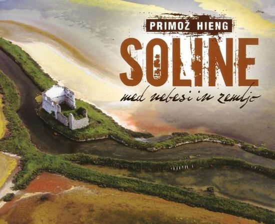 Primož Hieng: Soline - med nebesi in zemljo