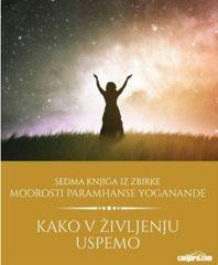 Paramhansa Yogananda: Kako v življenju uspemo