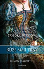 Byrdová Sandra: Růže mají trny. Román o Alžbětě I.