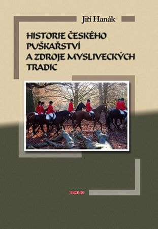 Hanák Jiří: Historie českého puškařství a zdroje mysliveckých tradic