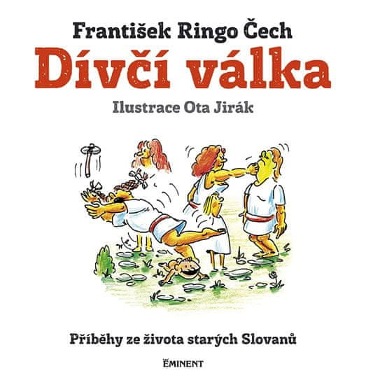 Čech František Ringo: Dívčí válka - Příběhy ze života starých Slovanů
