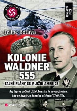 Botaya Felipe: Kolonie Waldner 555 - Tajné plány SS v Jižní Americe