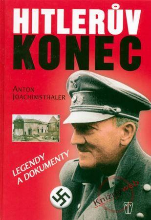 Joachimsthaler Anton: Hitlerův konec - legendy a dokumenty