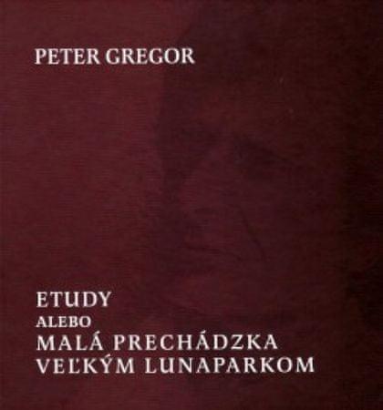 Gregor Peter: Etudy, alebo malá prechádzka veľkým lunaparkom