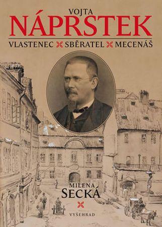 Secká Milena: Vojta Náprstek - Vlastenec, sběratel, mecenáš