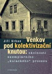 """Urban Jiří: Venkov pod kolektivizační knutou - Okolnosti exemplárního """"kulackého"""" procesu"""