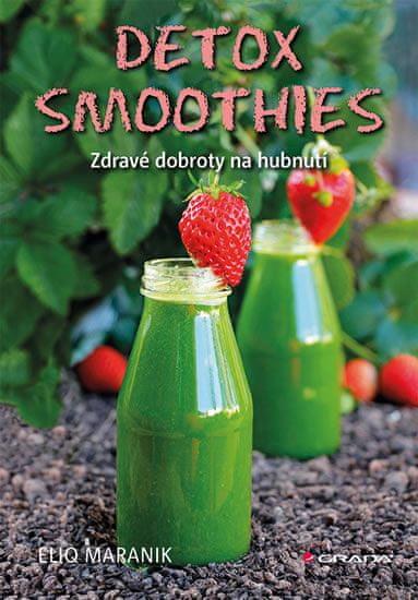 Maranik Eliq: Detox smoothies - Zdravé dobroty na hubnutí