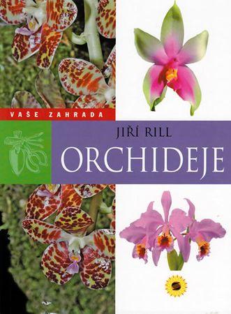Rill Jiří: Orchideje - Vaše zahrada