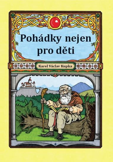 Kupka Karel Václav: Pohádky nejen pro děti