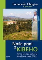 Ilibagiza Immaculée, Erwin Steve: Naše paní z Kibeho - Panna Maria promlouvá ke světu