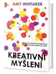Whitaker Amy: Kreativní myšlení - Vybojujte si prostor pro kreativitu ve světě rozvrhů, rozpočtů a š