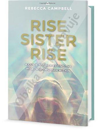 Campbell Rebecca: Povstaň, sestro! - Probuďte v sobě moudrou a divokou ženu