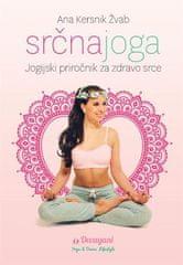 Ana Kersnik Žvab: Srčna joga, jogijski priročnik za zdravo srce