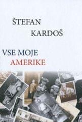 Štefan Kardoš: Vse moje Amerike