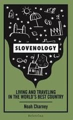 Noah Charney:Slovenology, living and traveling in the world's best country