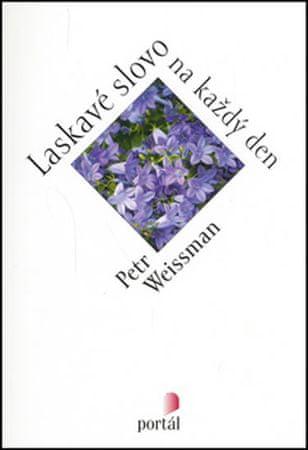 Weissman Petr: Laskavé slovo na každý den