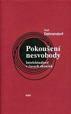 Dahrendorf Ralf: Pokoušení nesvobody - Intelektuálové v čase zkoušek