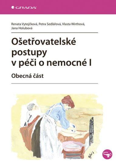 Vytejčková Renata: Ošetřovatelské postupy v péči o nemocné I