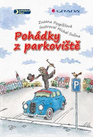 Pospíšilová Zuzana, Sušina Michal,: Pohádky z parkoviště