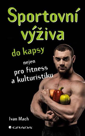 Mach Ivan: Sportovní výživa do kapsy nejen pro fitness a kulturistiku
