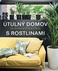 Drummond Ian, O´Reillyová Kara,: Útulný domov s rostlinami