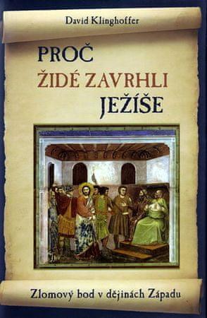 Klinghoffer David: Proč Židé zavrhli Ježíše - Zlomový bod v dějinách Západu