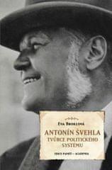 Broklová Eva: Antonín Švehla - Tvůrce politického systému