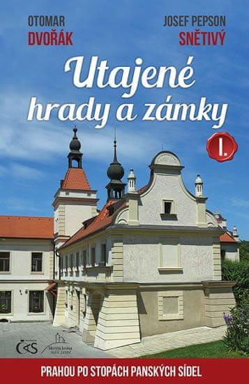Dvořák Otomar, Snětivý Josef Pepson,: Utajené hrady a zámky I. aneb Prahou po stopách panských sídel