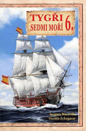 Marseille Jacgues, Echegaray Vicente,: Tygři sedmi moří 6. - Iberští korzáři 18.-19. století