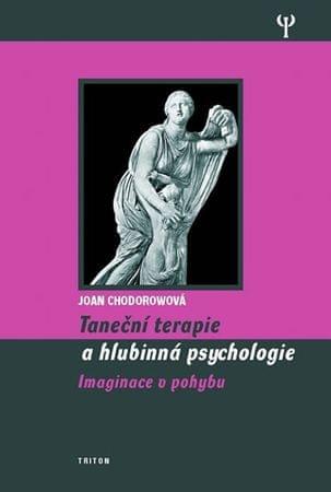 Chodorowová Joan: Taneční terapie a hlubinná psychologie - Imaginace v pohybu