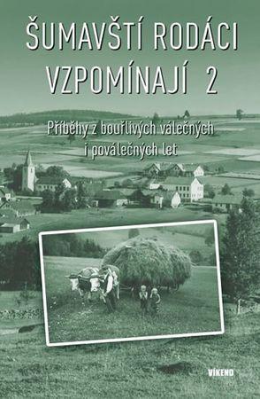 kolektiv autorů: Šumavští rodáci vzpomínají 2 - Příběhy z bouřlivých válečných i poválečných let