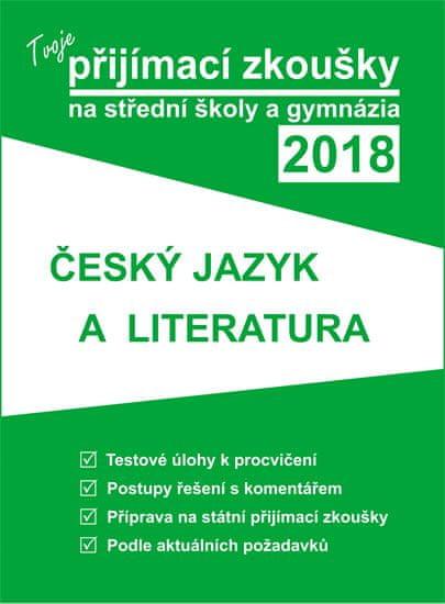 Tvoje přijímací zkoušky 2018 na střední školy a gymnázia: ČESKÝ JAZYK A LITERATURA