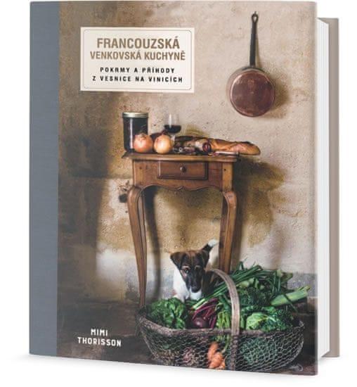 Thorisson Mimi: Francouzská venkovská kuchyně - Pokrmy a příhody z vesnice na vinicích