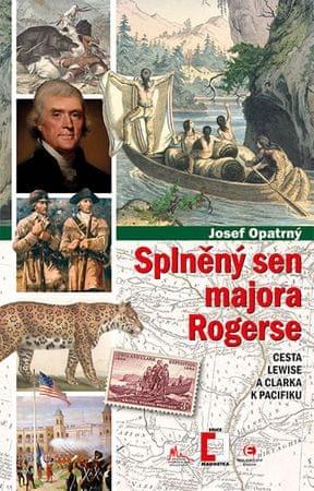 Opatrný Josef: Splněný sen majora Rogerse - Cesta Lewise a Clarka k Pacifiku