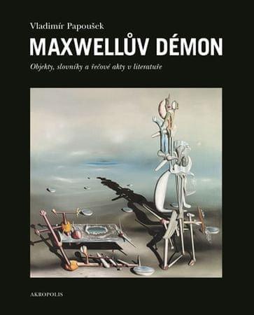 Papoušek Vladimír: Maxwellův démon - Objekty, slovníky a řečové akty v literatuře