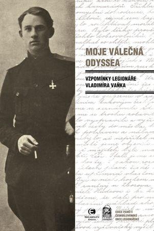 Vaněk Vladimír: Moje válečná Odyssea - Vzpomínky legionáře Vladimíra Vaňka