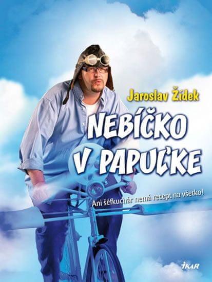 Žídek Jaroslav: Nebíčko v papuľke - Ani šéfkuchár nemá recept na všetko! (slovensky)