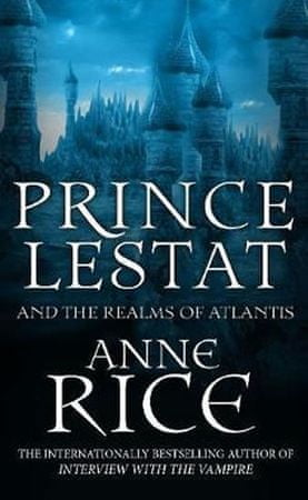 Rice Anne: Prince Lestat and the Realms of Atlantis : The Vampire Chronicles 12