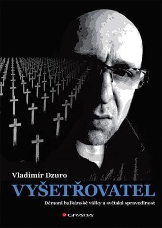 Dzuro Vladimír: Vyšetřovatel - Démoni balkánské války a světská spravedlnost