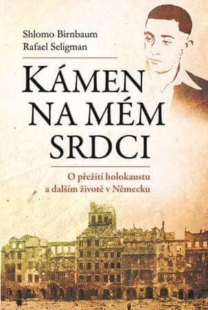 Birnbaum Shlomo, Seligmann Rafael,: Kámen na mém srdci - O přežití holokaustu a dalším životě v Něme