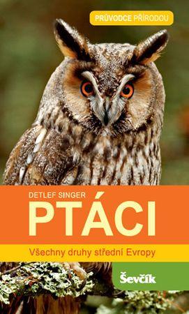 Singer Detlef: Ptáci - Všechny druhy střední Evropy