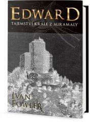 Fowler Ivan: Edward - Tajemství krále z Auremaly