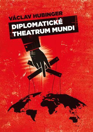 Hubinger Václav: Diplomatické theatrum mundi