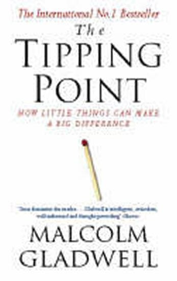 Gladwell Malcolm: The Tipping Point : How Little Things Can Make a Big Difference