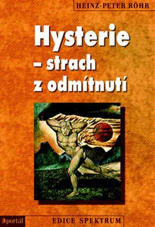 Röhr Heinz-Peter: Hysterie – strach z odmítnutí