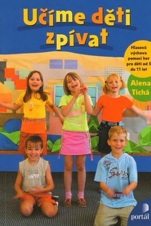 Tichá Alena: Učíme děti zpívat