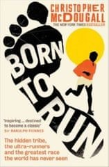 McDougall Christopher: Born To Run: The Hidden Tribe, The Ultra-Runners, And The Greatest Race The W