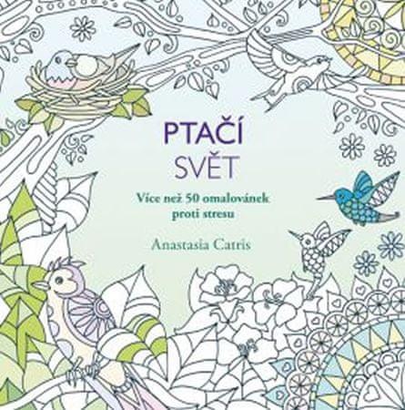 Catris Anastasia: Ptačí svět - Více než 50 omalovánek proti stresu