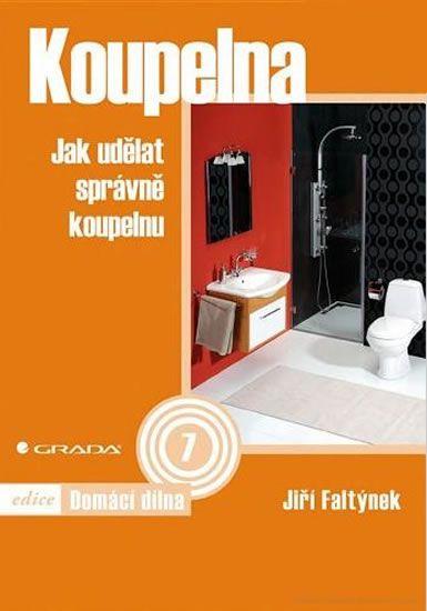 Faltýnek Jiří: Koupelna - Jak udělat správně koupelnu